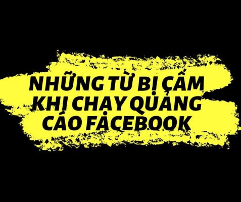 Tổng hợp những từ bị CẤM khi chạy quảng cáo facebook (fb ads)